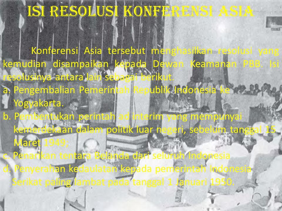 Konferensi Asia tersebut menghasilkan resolusi yang kemudian disampaikan kepada Dewan Keamanan PBB. Isi resolusinya antara lain sebagai berikut. a. Pe