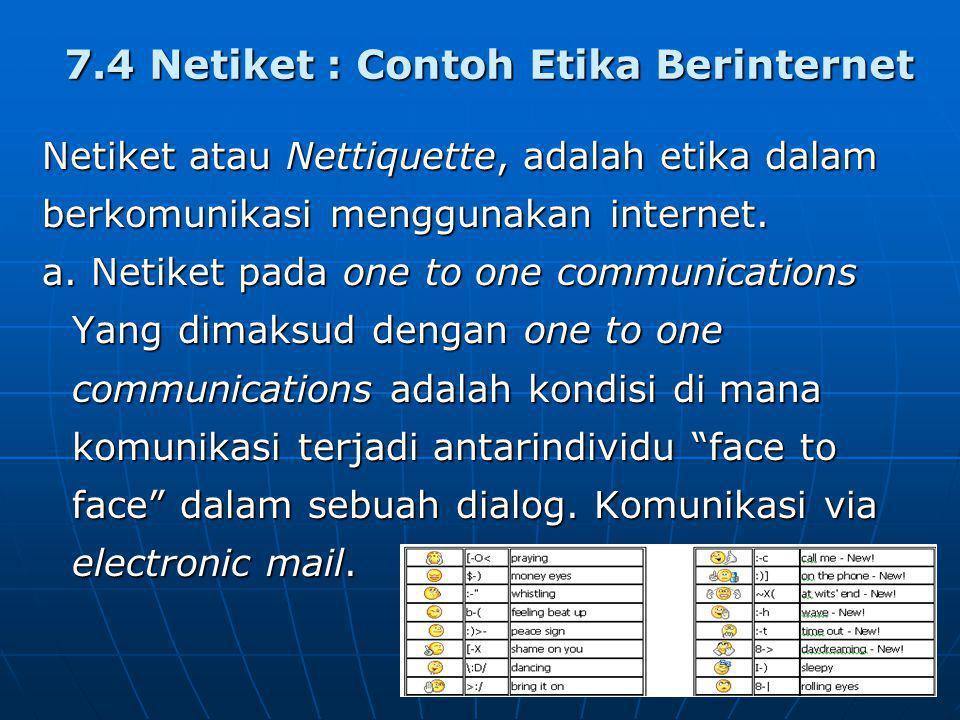 7.4 Netiket : Contoh Etika Berinternet Netiket atau Nettiquette, adalah etika dalam berkomunikasi menggunakan internet. a. Netiket pada one to one com