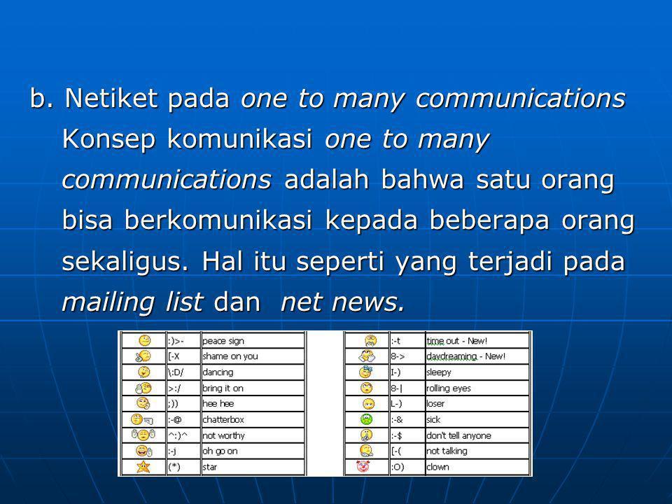 b. Netiket pada one to many communications Konsep komunikasi one to many communications adalah bahwa satu orang bisa berkomunikasi kepada beberapa ora