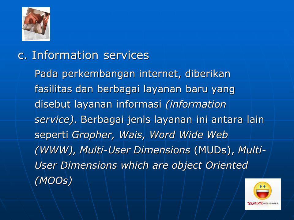 c. Information services Pada perkembangan internet, diberikan fasilitas dan berbagai layanan baru yang disebut layanan informasi (information service)