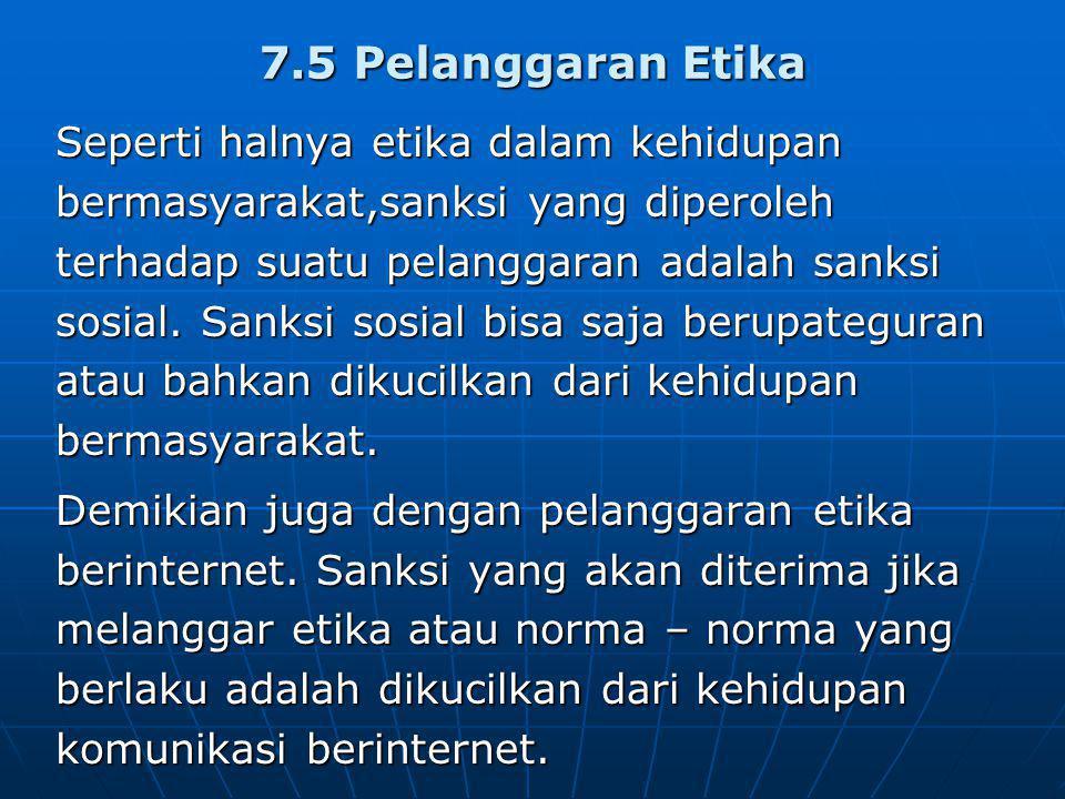 7.5 Pelanggaran Etika Seperti halnya etika dalam kehidupan bermasyarakat,sanksi yang diperoleh terhadap suatu pelanggaran adalah sanksi sosial. Sanksi
