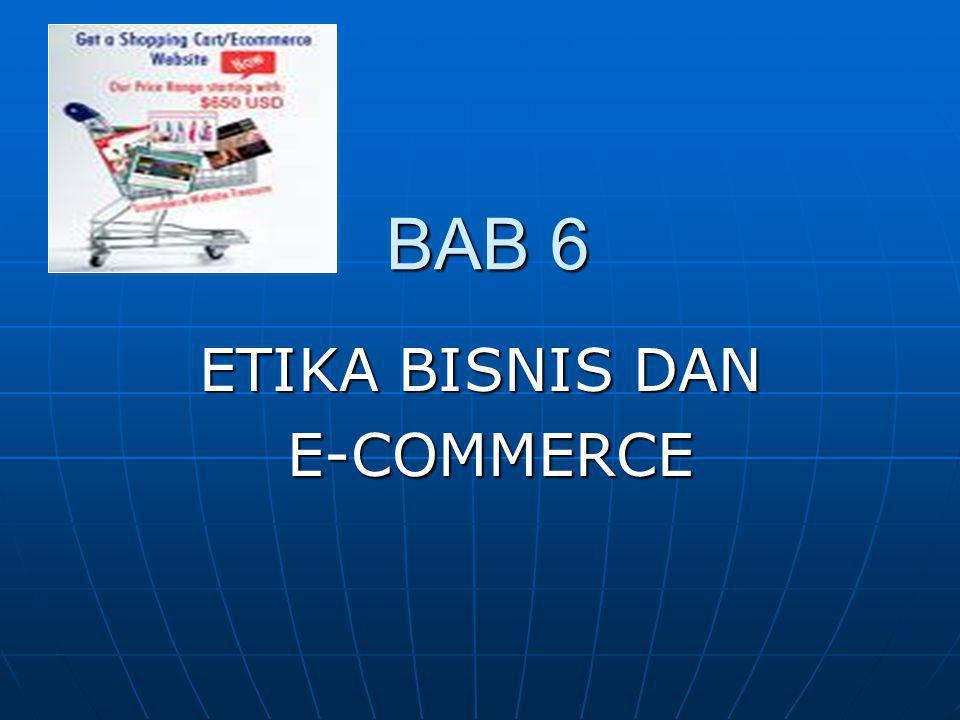 BAB 6 ETIKA BISNIS DAN E-COMMERCE E-COMMERCE