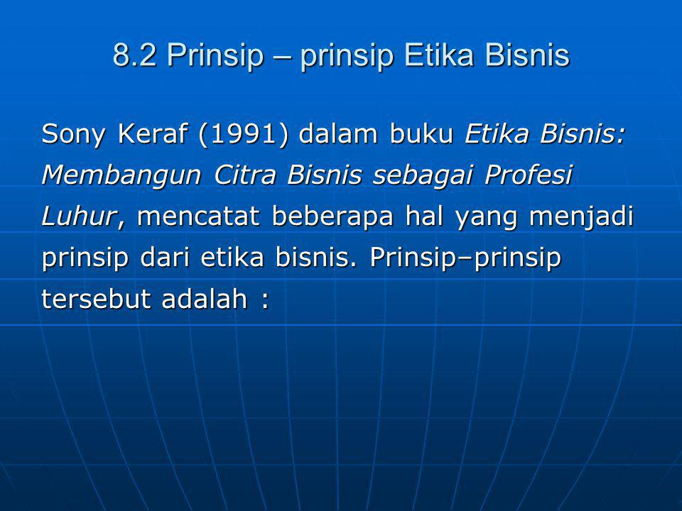 8.2 Prinsip – prinsip Etika Bisnis Sony Keraf (1991) dalam buku Etika Bisnis: Membangun Citra Bisnis sebagai Profesi Luhur, mencatat beberapa hal yang menjadi prinsip dari etika bisnis.