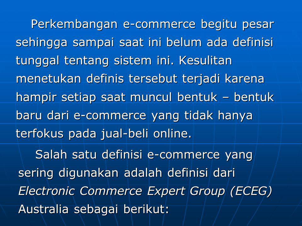 Perkembangan e-commerce begitu pesar sehingga sampai saat ini belum ada definisi tunggal tentang sistem ini.