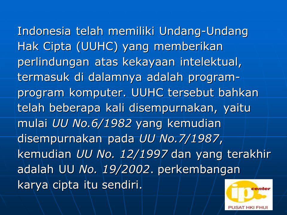 Indonesia telah memiliki Undang-Undang Hak Cipta (UUHC) yang memberikan perlindungan atas kekayaan intelektual, termasuk di dalamnya adalah program- program komputer.