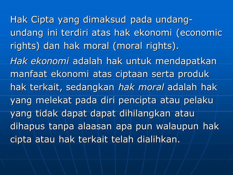 Hak Cipta yang dimaksud pada undang- undang ini terdiri atas hak ekonomi (economic rights) dan hak moral (moral rights). Hak ekonomi adalah hak untuk