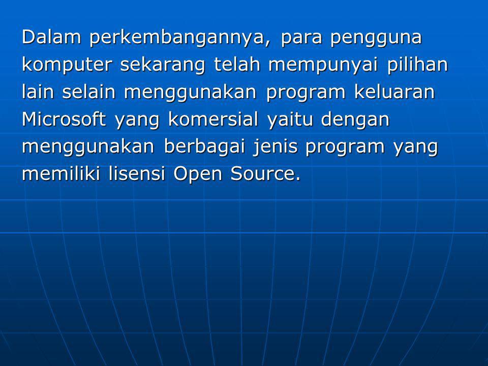 Dalam perkembangannya, para pengguna komputer sekarang telah mempunyai pilihan lain selain menggunakan program keluaran Microsoft yang komersial yaitu