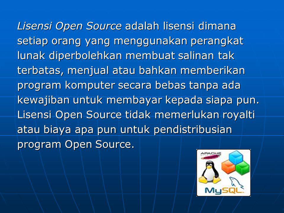 Lisensi Open Source adalah lisensi dimana setiap orang yang menggunakan perangkat lunak diperbolehkan membuat salinan tak terbatas, menjual atau bahka