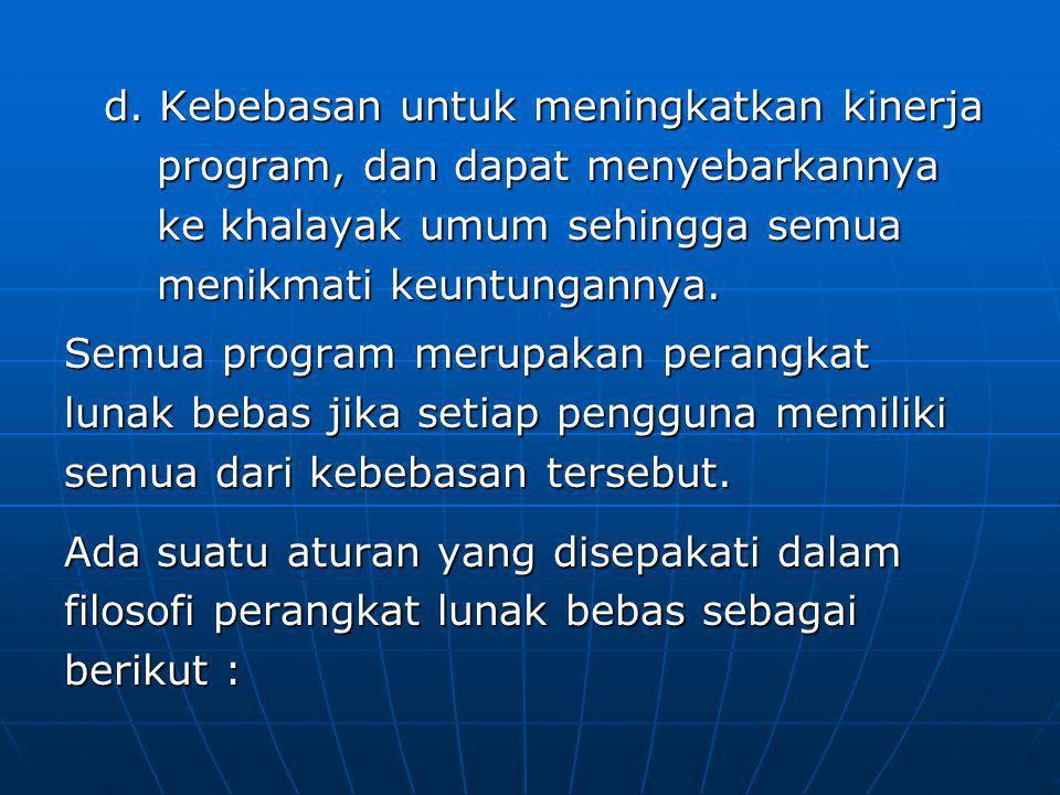 d. Kebebasan untuk meningkatkan kinerja program, dan dapat menyebarkannya ke khalayak umum sehingga semua menikmati keuntungannya. Semua program merup