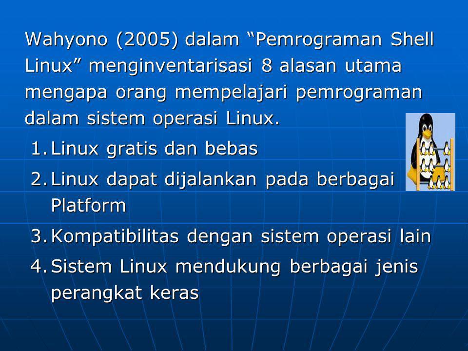 """Wahyono (2005) dalam """"Pemrograman Shell Linux"""" menginventarisasi 8 alasan utama mengapa orang mempelajari pemrograman dalam sistem operasi Linux. 1.Li"""