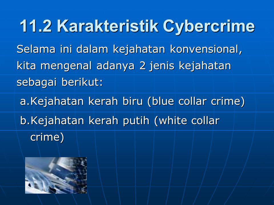 11.2 Karakteristik Cybercrime Selama ini dalam kejahatan konvensional, kita mengenal adanya 2 jenis kejahatan sebagai berikut: a.Kejahatan kerah biru