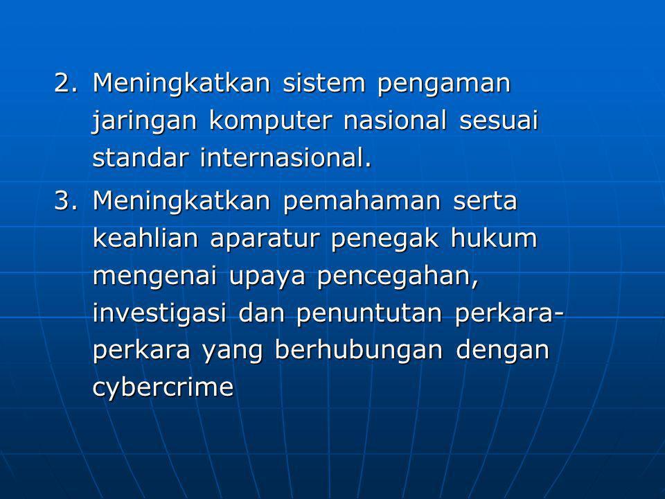 2.Meningkatkan sistem pengaman jaringan komputer nasional sesuai standar internasional. 3.Meningkatkan pemahaman serta keahlian aparatur penegak hukum