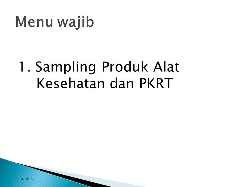 1/14/2015 Menu wajib 1. Sampling Produk Alat Kesehatan dan PKRT