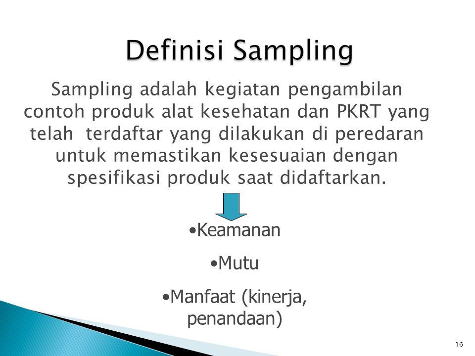 Sampling adalah kegiatan pengambilan contoh produk alat kesehatan dan PKRT yang telah terdaftar yang dilakukan di peredaran untuk memastikan kesesuaia