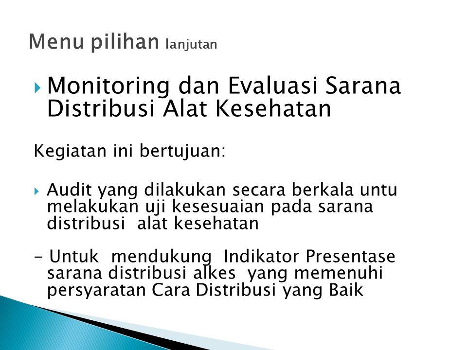 Menu pilihan lanjutan  Monitoring dan Evaluasi Sarana Distribusi Alat Kesehatan Kegiatan ini bertujuan:  Audit yang dilakukan secara berkala untu me