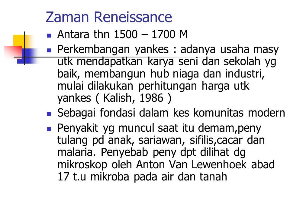 Zaman Reneissance Antara thn 1500 – 1700 M Perkembangan yankes : adanya usaha masy utk mendapatkan karya seni dan sekolah yg baik, membangun hub niaga