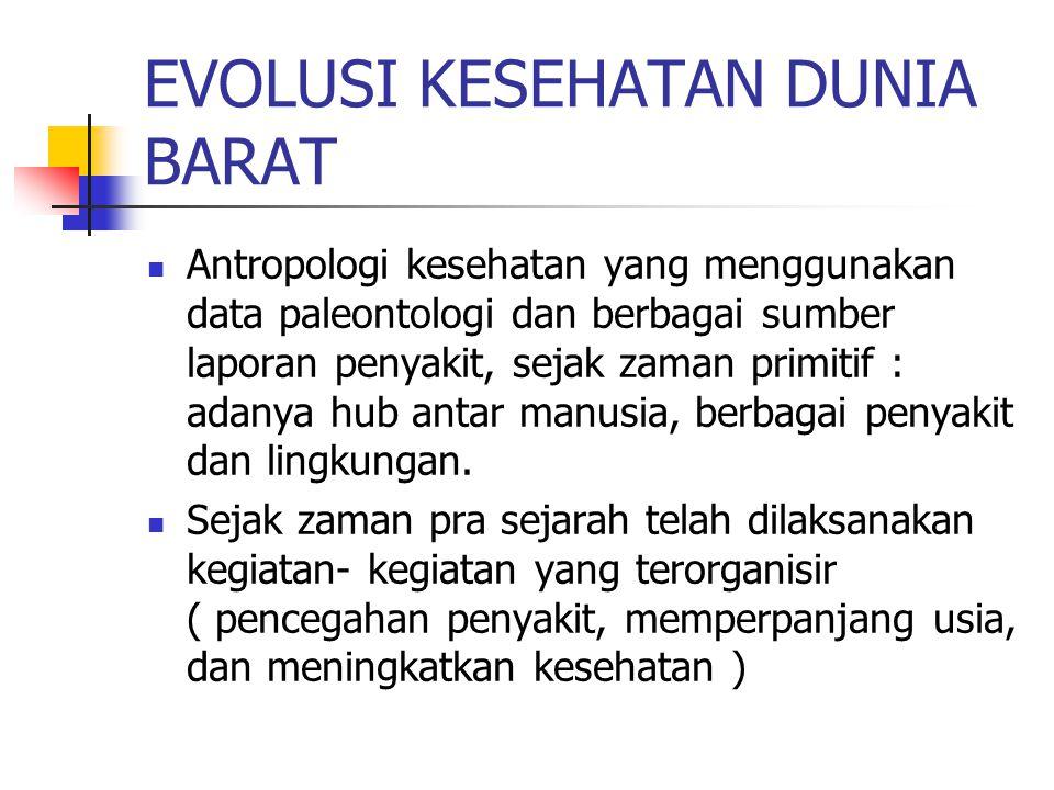 EVOLUSI KESEHATAN DUNIA BARAT Antropologi kesehatan yang menggunakan data paleontologi dan berbagai sumber laporan penyakit, sejak zaman primitif : ad