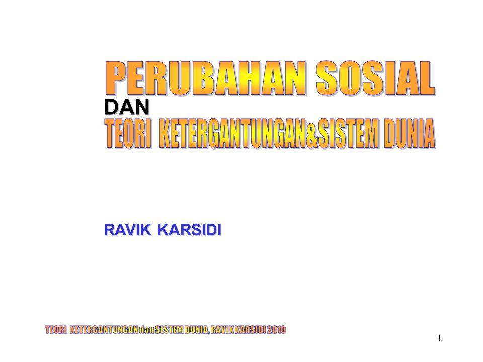 TEORI KETERGANTUNGAN dan SISTEM DUNIA, RAVIK KARSIDI 2010 32 1.BELAJAR DARI MASYARAKAT.