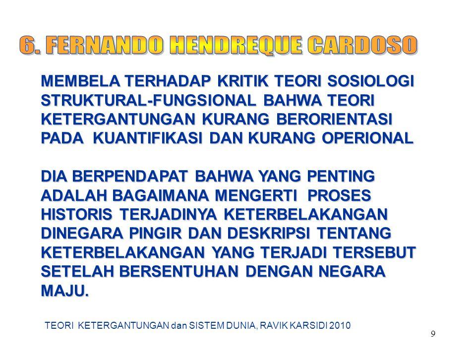 TEORI KETERGANTUNGAN dan SISTEM DUNIA, RAVIK KARSIDI 2010 9 MEMBELA TERHADAP KRITIK TEORI SOSIOLOGI STRUKTURAL-FUNGSIONAL BAHWA TEORI KETERGANTUNGAN K