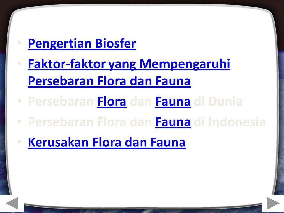 Pengertian Biosfer Faktor-faktor yang Mempengaruhi Persebaran Flora dan Fauna Faktor-faktor yang Mempengaruhi Persebaran Flora dan Fauna Persebaran Fl