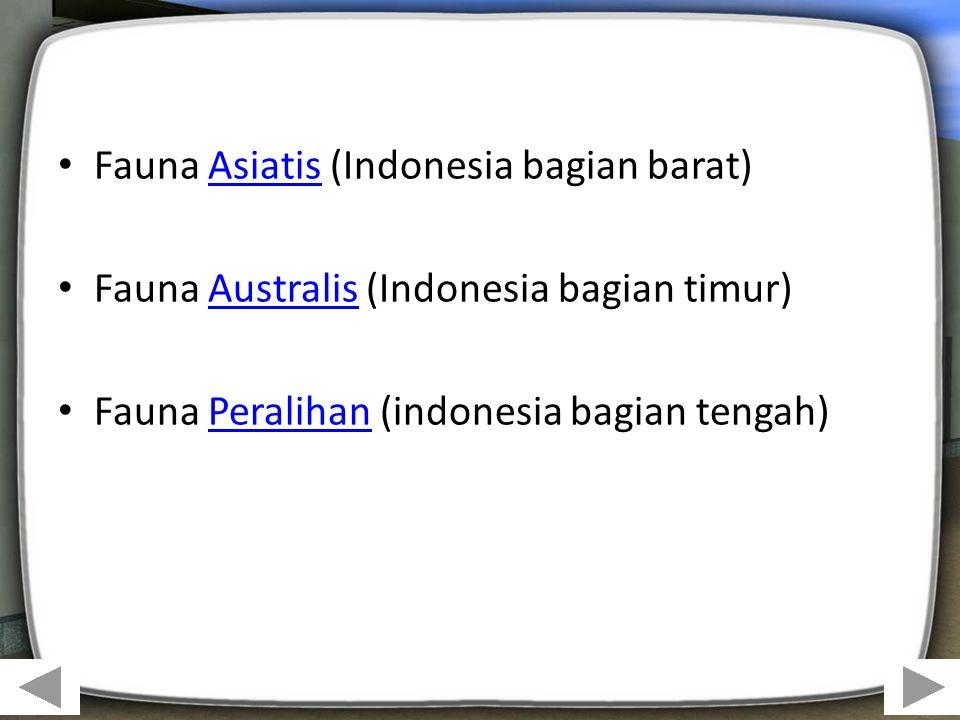 Fauna Asiatis (Indonesia bagian barat)Asiatis Fauna Australis (Indonesia bagian timur)Australis Fauna Peralihan (indonesia bagian tengah)Peralihan