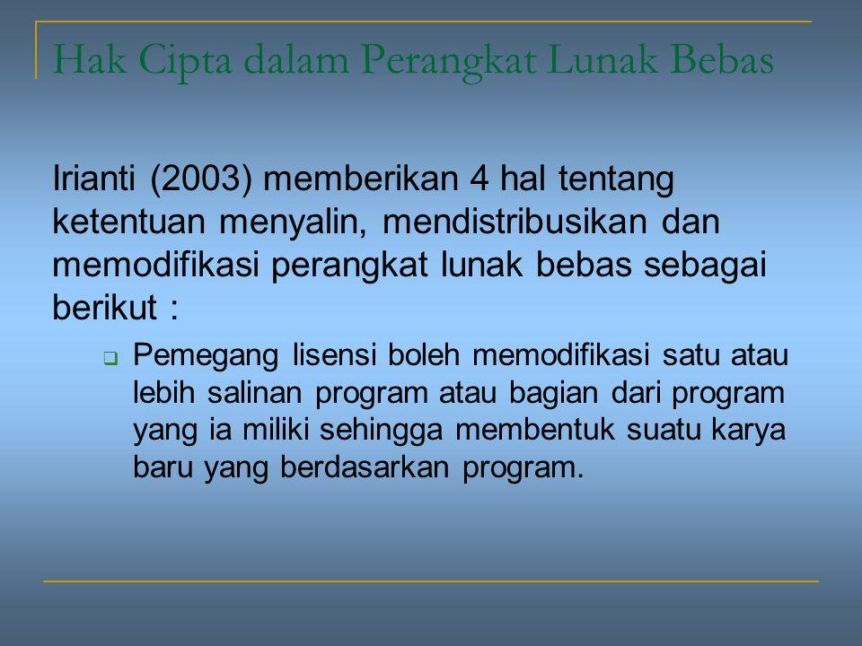 Hak Cipta dalam Perangkat Lunak Bebas Irianti (2003) memberikan 4 hal tentang ketentuan menyalin, mendistribusikan dan memodifikasi perangkat lunak bebas sebagai berikut :  Pemegang lisensi boleh memodifikasi satu atau lebih salinan program atau bagian dari program yang ia miliki sehingga membentuk suatu karya baru yang berdasarkan program.