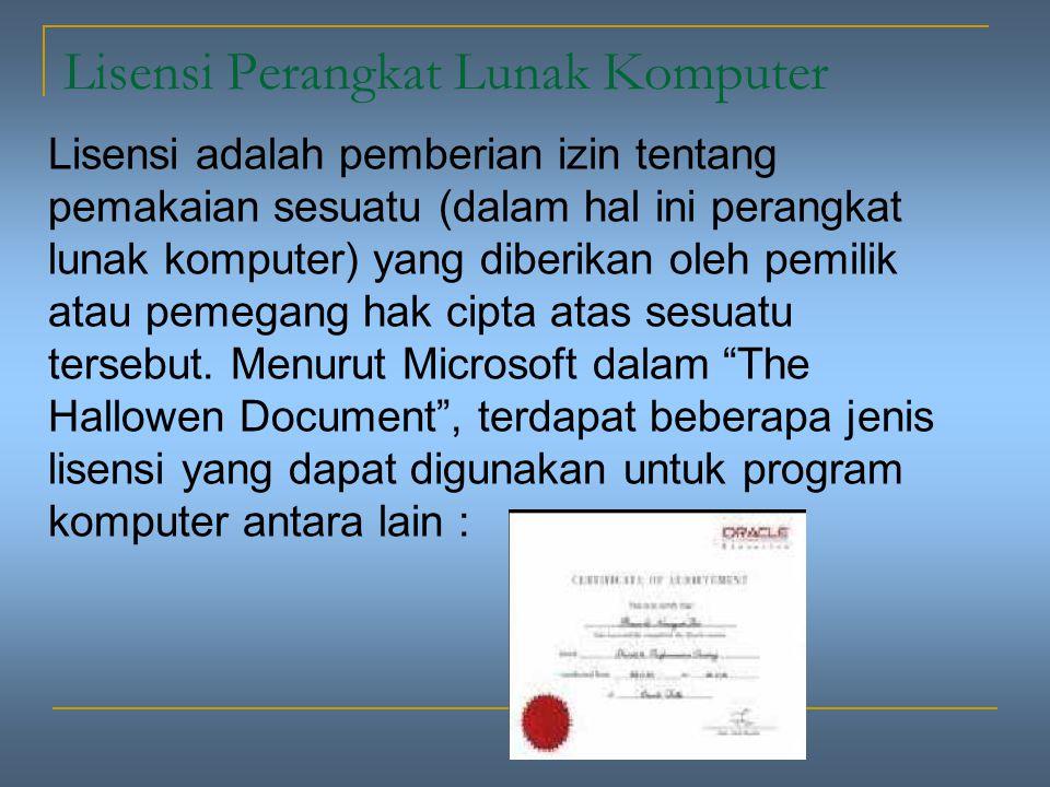 Lisensi Perangkat Lunak Komputer Lisensi adalah pemberian izin tentang pemakaian sesuatu (dalam hal ini perangkat lunak komputer) yang diberikan oleh pemilik atau pemegang hak cipta atas sesuatu tersebut.