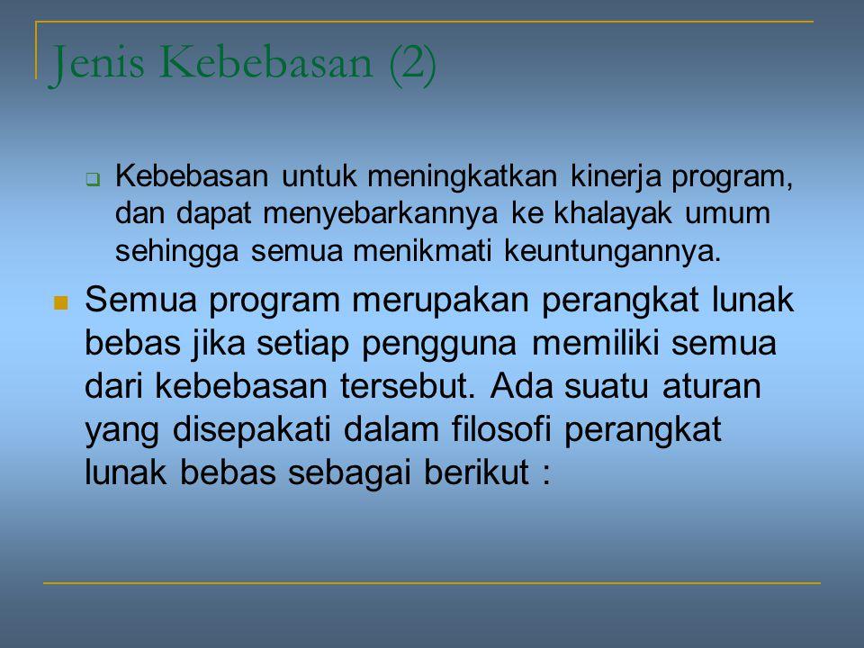 Jenis Kebebasan (2)  Kebebasan untuk meningkatkan kinerja program, dan dapat menyebarkannya ke khalayak umum sehingga semua menikmati keuntungannya.