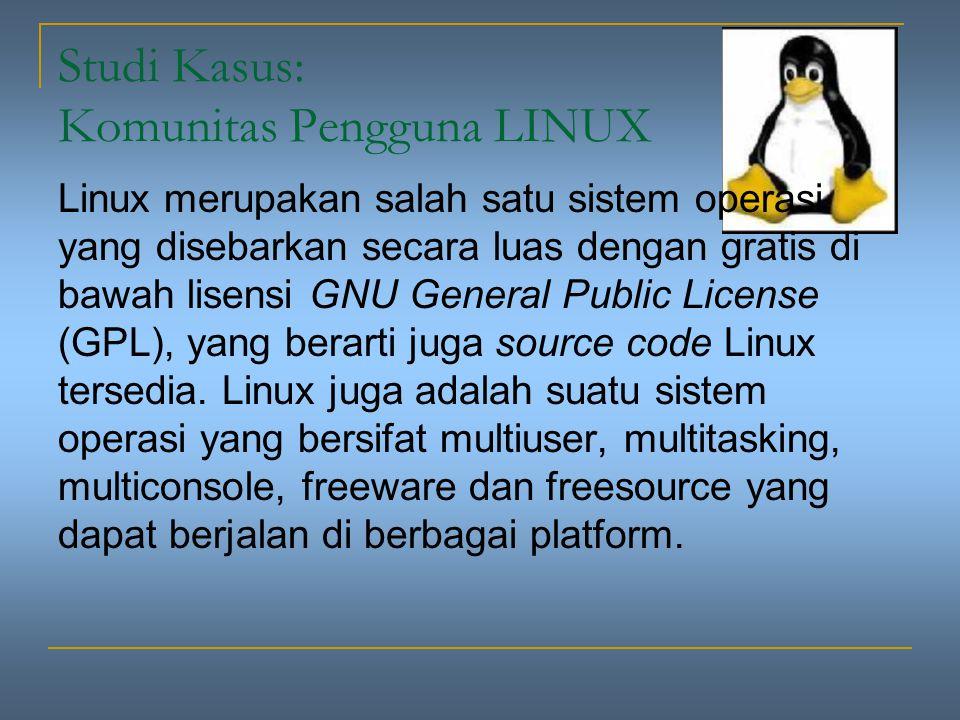 Studi Kasus: Komunitas Pengguna LINUX Linux merupakan salah satu sistem operasi yang disebarkan secara luas dengan gratis di bawah lisensi GNU General Public License (GPL), yang berarti juga source code Linux tersedia.