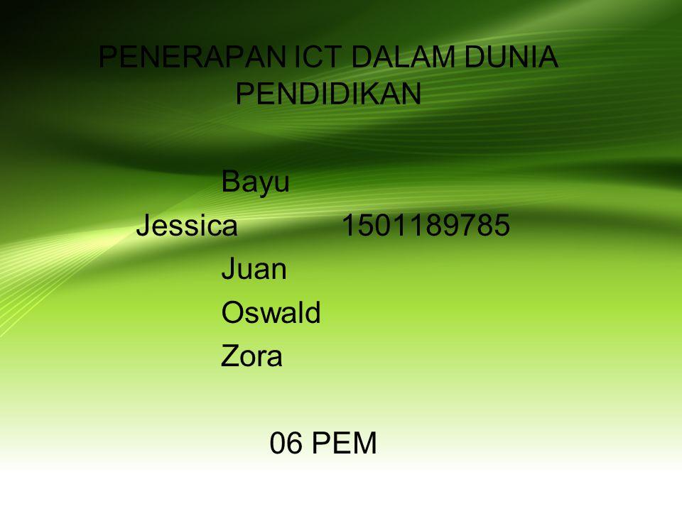 PENERAPAN ICT DALAM DUNIA PENDIDIKAN Bayu Jessica1501189785 Juan Oswald Zora 06 PEM