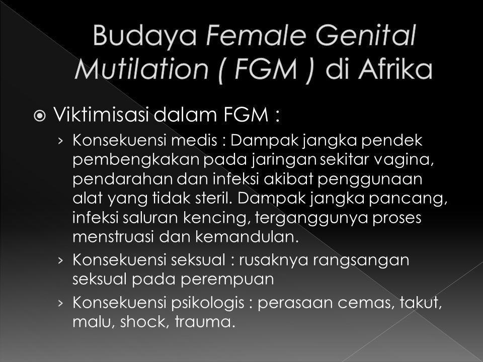  Viktimisasi dalam FGM : › Konsekuensi medis : Dampak jangka pendek pembengkakan pada jaringan sekitar vagina, pendarahan dan infeksi akibat penggunaan alat yang tidak steril.