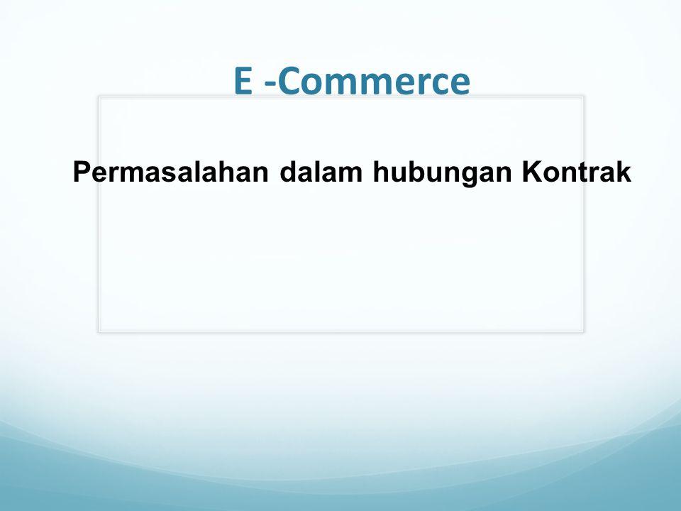 E-Commerce >< Kontrak Electronic Commerce Transaction adalah transaksi dagang antara penjual dengan pembeli untuk menyediakan barang, jasa atau mengambil alih hak.