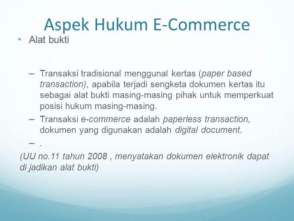 Aspek Hukum E-Commerce Alat bukti – Transaksi tradisional menggunal kertas (paper based transaction), apabila terjadi sengketa dokumen kertas itu seba