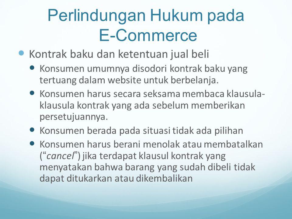 Perlindungan Hukum pada E-Commerce Kontrak baku dan ketentuan jual beli Konsumen umumnya disodori kontrak baku yang tertuang dalam website untuk berbe