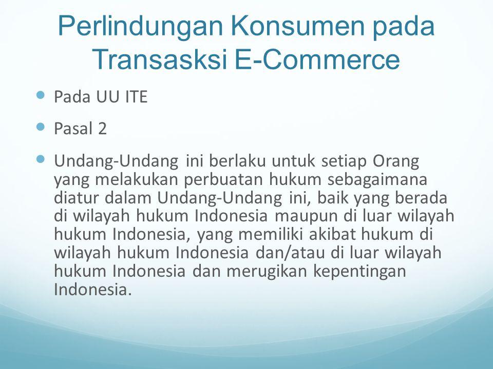 Perlindungan Konsumen pada Transasksi E-Commerce Pada UU ITE Pasal 2 Undang-Undang ini berlaku untuk setiap Orang yang melakukan perbuatan hukum sebag