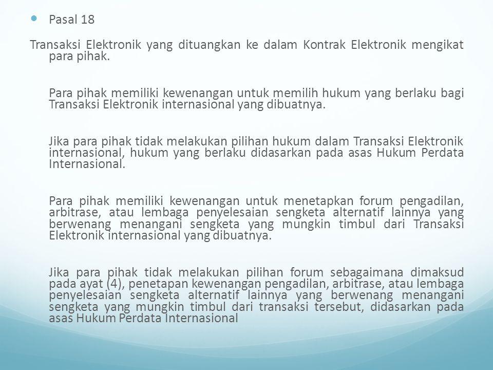 Pasal 18 Transaksi Elektronik yang dituangkan ke dalam Kontrak Elektronik mengikat para pihak. Para pihak memiliki kewenangan untuk memilih hukum yang