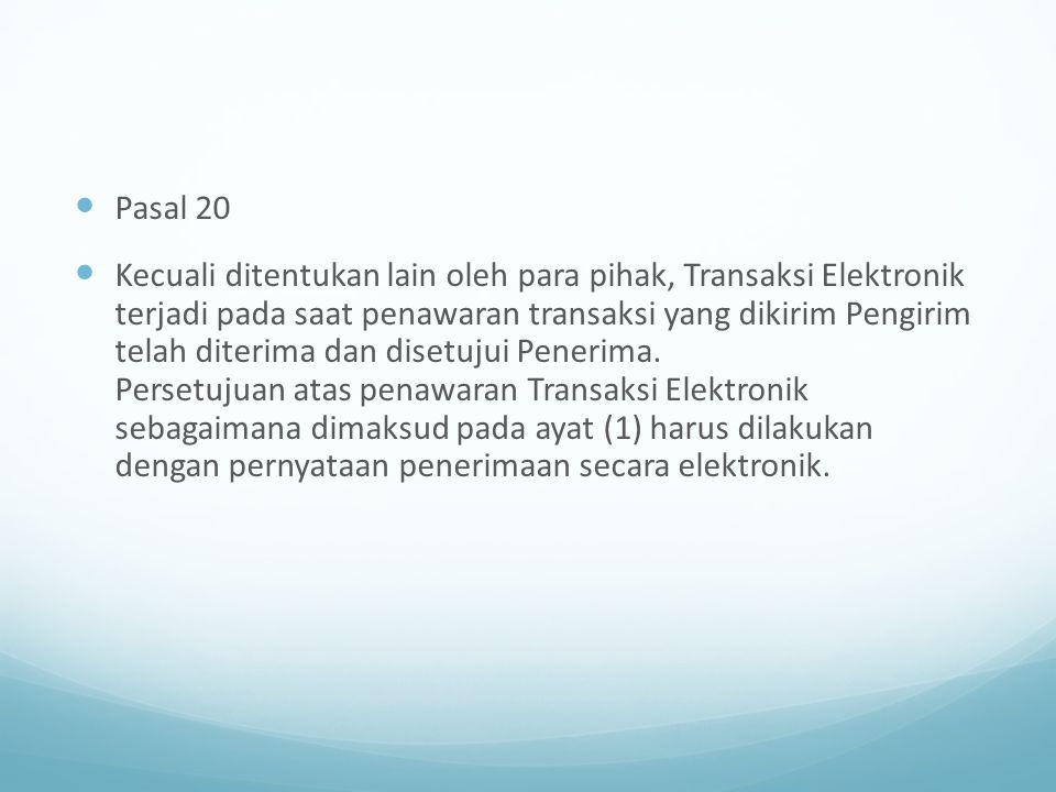 Pasal 20 Kecuali ditentukan lain oleh para pihak, Transaksi Elektronik terjadi pada saat penawaran transaksi yang dikirim Pengirim telah diterima dan