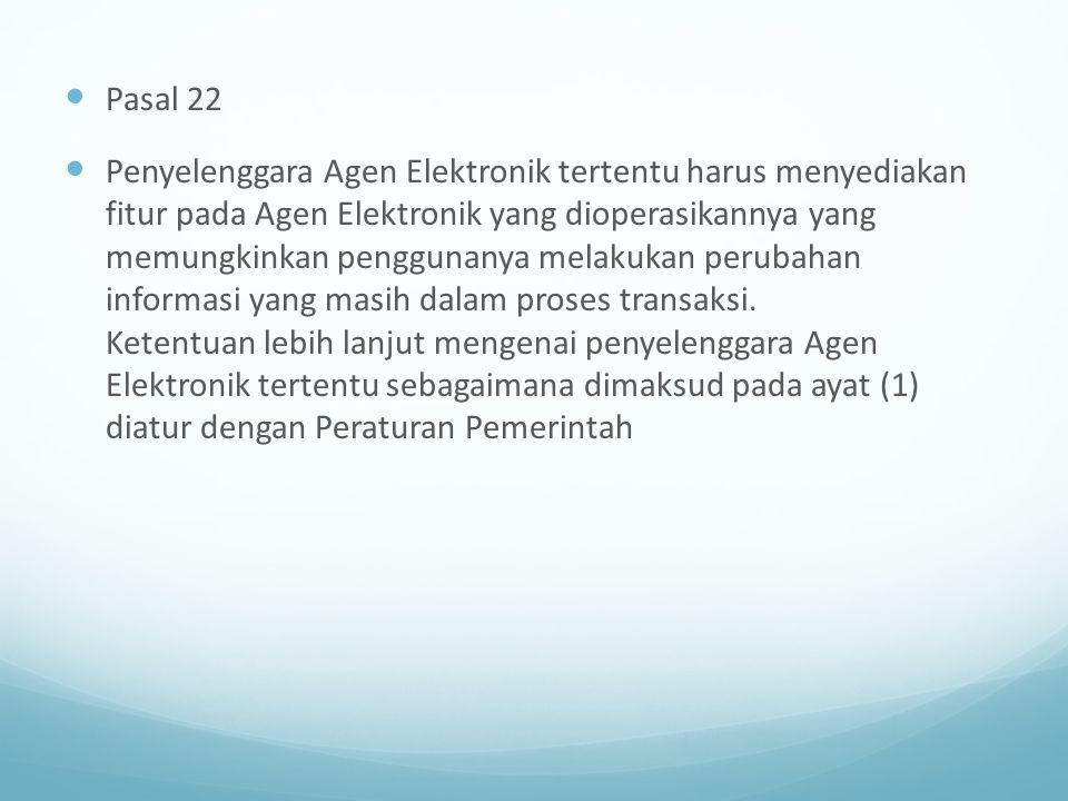 Pasal 22 Penyelenggara Agen Elektronik tertentu harus menyediakan fitur pada Agen Elektronik yang dioperasikannya yang memungkinkan penggunanya melaku
