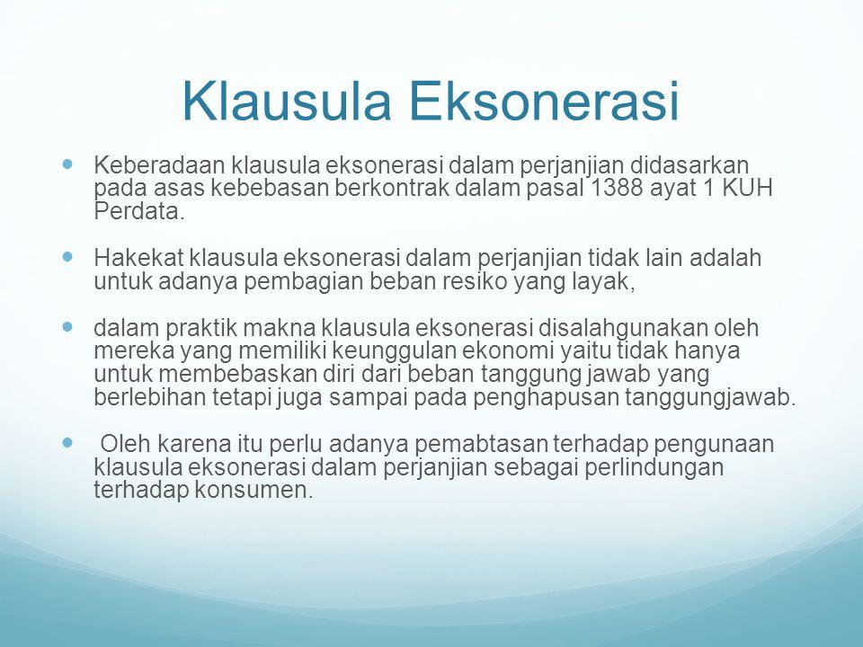Klausula Eksonerasi Keberadaan klausula eksonerasi dalam perjanjian didasarkan pada asas kebebasan berkontrak dalam pasal 1388 ayat 1 KUH Perdata. Hak