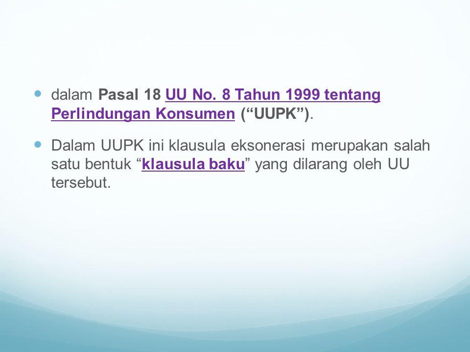 """dalam Pasal 18 UU No. 8 Tahun 1999 tentang Perlindungan Konsumen (""""UUPK"""").UU No. 8 Tahun 1999 tentang Perlindungan Konsumen Dalam UUPK ini klausula ek"""