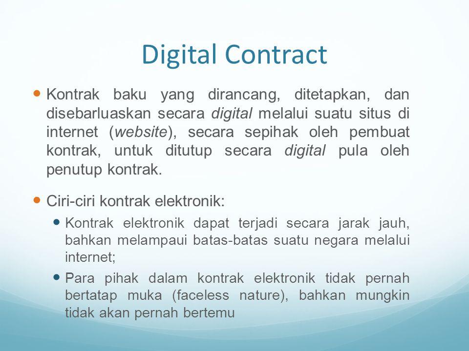 Digital Contract Kontrak baku yang dirancang, ditetapkan, dan disebarluaskan secara digital melalui suatu situs di internet (website), secara sepihak
