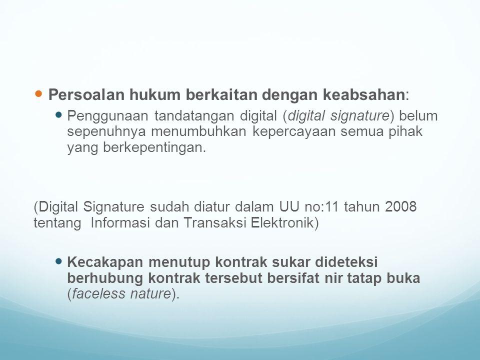 Persoalan hukum berkaitan dengan keabsahan: Penggunaan tandatangan digital (digital signature) belum sepenuhnya menumbuhkan kepercayaan semua pihak ya