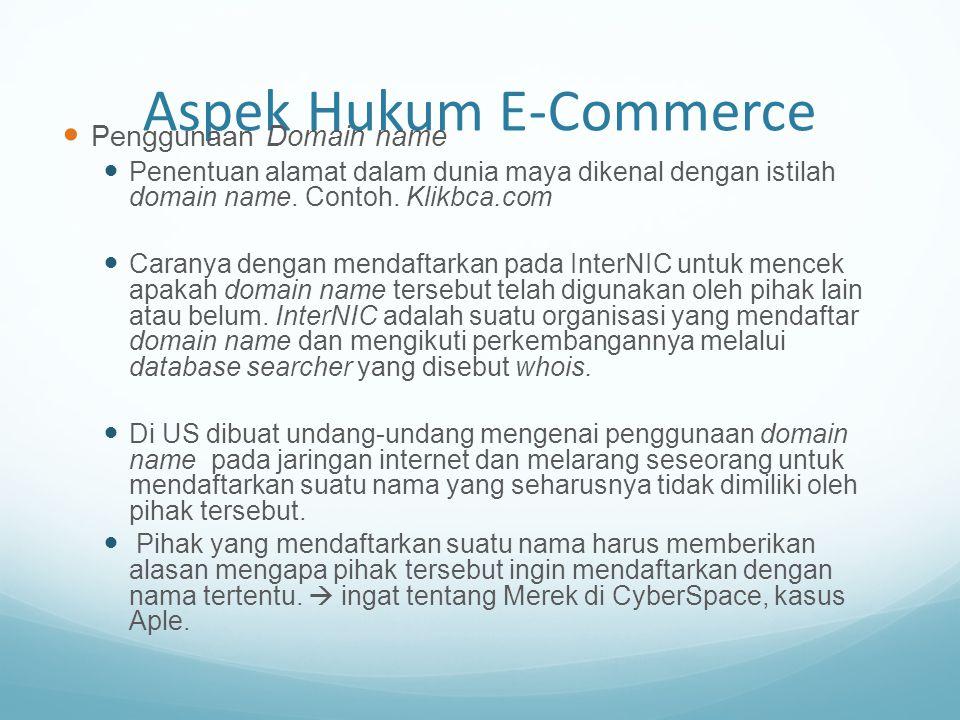 Aspek Hukum E-Commerce Penggunaan Domain name Penentuan alamat dalam dunia maya dikenal dengan istilah domain name. Contoh. Klikbca.com Caranya dengan