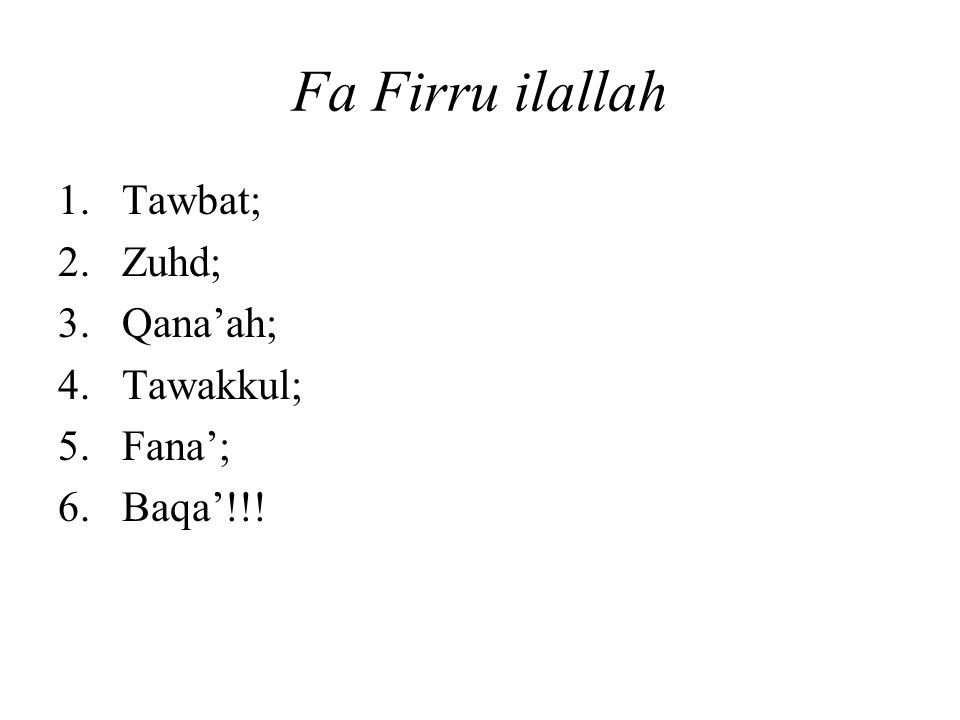 Fa Firru ilallah 1.Tawbat; 2.Zuhd; 3.Qana'ah; 4.Tawakkul; 5.Fana'; 6.Baqa'!!!