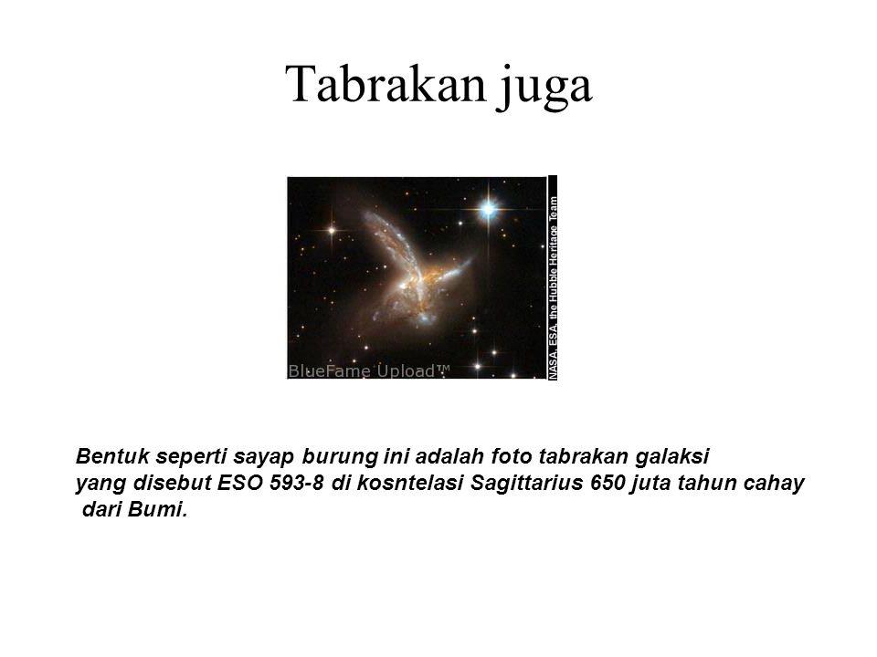 Tabrakan juga Bentuk seperti sayap burung ini adalah foto tabrakan galaksi yang disebut ESO 593-8 di kosntelasi Sagittarius 650 juta tahun cahay dari