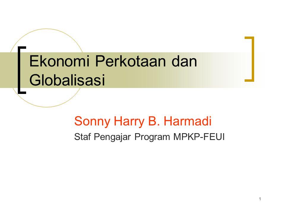 1 Ekonomi Perkotaan dan Globalisasi Sonny Harry B. Harmadi Staf Pengajar Program MPKP-FEUI