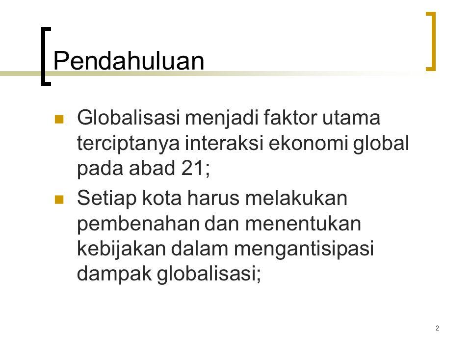 2 Pendahuluan Globalisasi menjadi faktor utama terciptanya interaksi ekonomi global pada abad 21; Setiap kota harus melakukan pembenahan dan menentukan kebijakan dalam mengantisipasi dampak globalisasi;