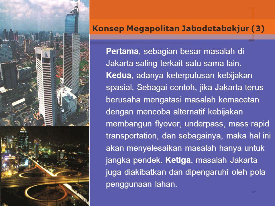 27 Pertama, sebagian besar masalah di Jakarta saling terkait satu sama lain. Kedua, adanya keterputusan kebijakan spasial. Sebagai contoh, jika Jakart