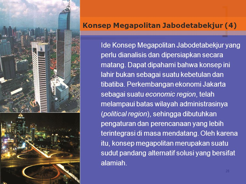 28 Ide Konsep Megapolitan Jabodetabekjur yang perlu dianalisis dan dipersiapkan secara matang. Dapat dipahami bahwa konsep ini lahir bukan sebagai sua