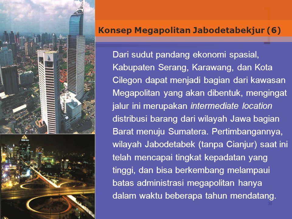 30 Dari sudut pandang ekonomi spasial, Kabupaten Serang, Karawang, dan Kota Cilegon dapat menjadi bagian dari kawasan Megapolitan yang akan dibentuk, mengingat jalur ini merupakan intermediate location distribusi barang dari wilayah Jawa bagian Barat menuju Sumatera.